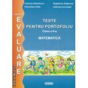 Teste pentru portofoliu clasa a II - a : MATEMATICA , colectia - evaluare ( editura : Sigma , autori : Gabriela Barbulescu , Magdalena Bogheanu , Florentina Chifu , Gabriela Gorcinski ISBN 9789736497711 )