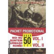 Noi nu suntem urmasii Romei vol . I + vol . II ( editura : Teocora , autor : Dr . Napoleon Savescu ISBN 978-606-632-105-1 )
