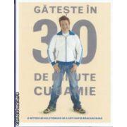 Gateste in 30 de minute cu Jamie - O metoda revolutionara de a gati rapid mancare buna ( editura : Curtea Veche , autor : Jamie Oliver ISBN 978-606-588-402-1 )