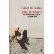 Jurnal de subiecte pentru povestiri , comedii si romane mici ( editura : Curtea Veche , autor : Tudor Octavian ISBN 978-606-588-405-2 )