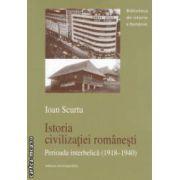 Istoria civilizatiei romanesti : perioada interbelica ( 1918 - 1940 ) ( editura : Enciclopedica , autor : Ioan Scurtu , ISBN 978-973-45-0620-0 )