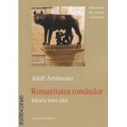 Romanitatea romanilor: istoria unei idei ( editura: Enciclopedica, autor: Adolf Armbruster ISBN 978-973-45-0660-6 )