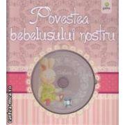 Povestea bebelusului nostru - Cantece de leagan ( editura: Gama, interpreteaza: Daniela Mihaela Ciocoiu ISBN 978-973-149-300-8 )