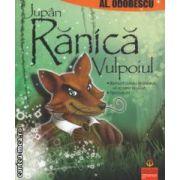 Jupan Ranica Vulpoiul ( editura: Gramar, autor: Alexandru Odobescu ISBN 978-606-8395-15-9 )