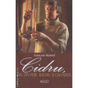 Cidru : vin din pere , rachiu si calvados ( editura : M . A . S . T , autor : Francois Moinel ISBN 978-606-649-012-2 )