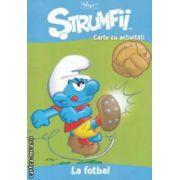 Strumfii - Carte cu activitati - La fotbal ( editura : Mediadocs , trad . : Sergiu Bica ISBN 978-606-93213-1-7 )