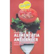 Alimentatia anticancer: peste 200 de retete pentru toate zilele ( editura: Nicol, autor: Anne Dufour ISBN 978-973-7664-64-1 )