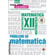 Probleme de matematica pentru clasa a XII - a ( editura: Paralela 45, autori: Traian Cohal, Gheorghe Iurea ISBN 9789734715602 )