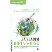 Sa slabim cu dieta Young : miracolul PH pentru echilibrarea chimiei corporale si atingerea greutatii ideale ( editura : Paralela 45 , autori : Roberta O . Young , Shelley Redford Young ISBN 978-973-47-1115-4* )