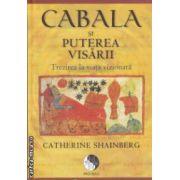 Cabala si puterea visarii - Trezirea la viata vizionara ( editura : Pro Dao , autor : Chaterine Shainberg ISBN 978-606-92997-1-5 )