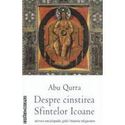 Despre cinstirea Sfintelor Icoane ( editura : Univers Enciclopedic Gold , autor : Abu Qurra ISBN 978-606-8358-43-7 )