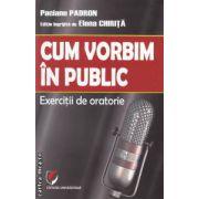 Cum vorbim in public : exercitii de oratorie ( editura : Universitara , autor : Paciano Padron ISBN 978-606-591-509-1 )