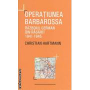 Operatiunea Barbarossa . Razboiul german din Rasarit : 1941 - 1945 ( editura : All , autor : Christian Hartmann ISBN 978-606-587-034-5 )