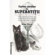 Cartea cartilor de superstitii ( editura : Curtea Veche , autor : Irene Claver ISBN 978-606-588-371-0 )