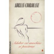 Adulter cu smochine si pescarusi ( editura : Curtea Veche , autor : Adrian Cioroianu ISBN 978-606-588-392-5 )