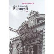 Case si oameni din Bucuresti ( editura : Humanitas , autor : Andrei Pippidi ISBN 978-973-50-3586-0 )