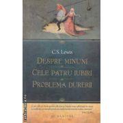 Despre minuni ; Cele patru iubiri ; Problema iubirii ( editura : Humanitas , autor : C . S . Lewis ISBN 978-973-50-3602-7 )