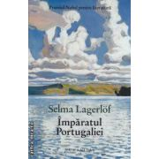 Imparatul Portugaliei ( editura : Humanitas , autor : Selma Lagerlof ISBN 978-973-50-3763-5 )