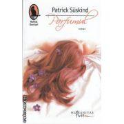 Parfumul ( editura : Humanitas , autor : Patrick Suskind ISBN 978-973-689-491-6 )