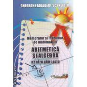 Memorator si indrumar de matematica - aritmetica si algebra pentru gimnaziu ( editura : Hyperion , autor : Gheorghe Adalbert Schneider ISBN 978-606-589-013-8 )