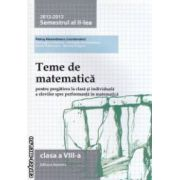 Teme de matematica pentru clasa a VIII - a : semestrul II , 2012 - 2013 ( editura : Nomina , coordonator : Petrus Alexandrescu ISBN 978-606-535-473-9 )