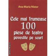 Cele mai frumoase 100 piese de teatru povestite pe scurt ( editura : Orizonturi , autor : Ana - Maria Nistor ISBN 978-973-736-183-7 )