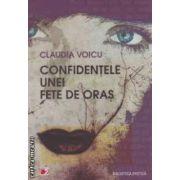 Confidentele unei fete de oras ( editura : Paralela 45 , autor : Claudia Voicu ISBN 978-973-47-1579-4 )
