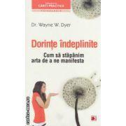 Dorinte indeplinite: cum sa stapanim arta de a ne manifesta ( editura: Paralela 45, autor: Dr. Wayne W. Dyer ISBN 978-973-47-1504-6 )