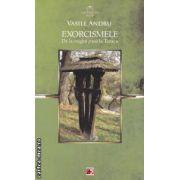 Exorcismele : de la origini pana la Tanacu ( editura : Paralela 45 , autor : Vasile Andru ISBN 978-973-47-1420-9 )