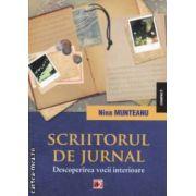 Scriitorul de jurnal : Descoperirea vocii interioare ( editura : Paralela 45 , autor : Nina Munteanu ISBN 978-973-47-1564-0 )