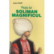 Viata lui Soliman Magnificul ( editura : Artemis , autor : Andre Clot ISBN 973-566-227-2 )