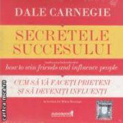 Secretele succesului - Cum sa va faceti prieteni si sa deveniti influenti ( editura : Curtea Veche ,  Dale Carnegie ISBN 978-606-588-446-5 )