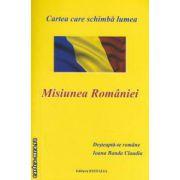 Misiunea Romaniei - Cartea care schimba lumea ( editura : Estfalia , autor : Ioana Banda Claudia ISBN 978-606-8284-46-0 )