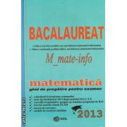 Bacalaureat 2013 - Matematica - M_mate-info : ghid de pregatire pentru examen ( editura : Gil , autori : Mihai Baluna , M . E . Panaitopol ISBN 9786065000643 )