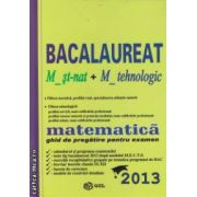 Bacalaureat 2013 - Matematica - M_st nat + M_tehnologic : ghid de pregatire pentru examen ( editura : Gil , autori : Mihai Baluna , Lucian Petrescu ISBN 978-606-500-065-0 )