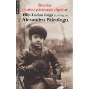 Breviar pentru pastrarea clipelor ( editura : Humanitas , autori : Filip - Lucian Iorga , Alexandru Paleologu ISBN 978-973-50-3678-2 )