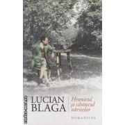 Hronicul si cantecul varstelor ( editura : Humanitas , autor : Lucian Blaga ISBN 978-973-50-3484-9 )