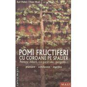 Pomi fructiferi cu coroane pe spalier ( editura : M . A . S . T . , autori : Karl Pieber , Peter Modl ISBN 978-606-649-015-3 )