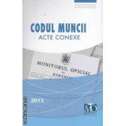 Codul muncii . Acte conexe 2013 ( editura : Monitorul Oficial ISBN 978-973-567-823-4 )