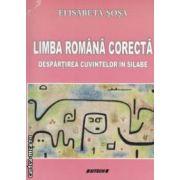 Limba romana corecta . Despartirea cuvintelor in silabe ( editura : Sitech , autor : Elisabeta Sosa ISBN 978-606-11-2961-4 )