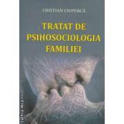 Tratat de psihosociologia familiei ( editura: Siteh, autor: Cristian Ciuperca ISBN 9786061129409 )
