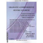 GRAMATICA LIMBII ROMANE PENTRU EXAMENE. Notiuni teoretice, exercitii aplicative, grile comentate pentru ACADEMIA DE POLITIE ( editura:****, autor: Alexandru Petrica ISBN 978-606-92317-5-3 )