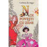 Noi povesti cu zane (editura : Agora , autor : Contesa de Segur ISBN 978-606-8391-13-7 )