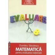 Matematica pentru evaluarea nationala -  clasa a 8 - a ( editura : Art Grup Editorial , autor : Dumitru Savulescu ISBN 978-973-124-686-4 )