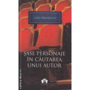 Sase personaje in cautarea unui autor ( editura : Art , autor : Luigi Pirandello ISBN 978-973-124-747-2 )