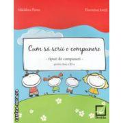 Cum sa scrii o compunere - tipuri de compuneri - pentru clasa a III - a ( editura: Booklet, autori: Madalina Florea, Florentina Ionita ISBN 978-606-590-096-7 )
