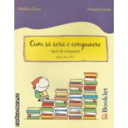 Cum sa scrii o compunere - tipuri de compuneri - pentru clasa a IV - a ( editura: Booklet, autori: Madalina Florea, Florentina Ionita ISBN 978-606-590-097-4 )