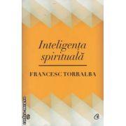 Inteligenta spirituala ( editura: Curtea Veche, autor: Francesc Torralba ISBN 978-606-588-403-8 )