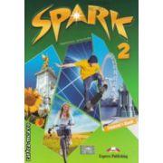 SPARK 2 Student ' s Book ( editura: Express Publishing, autori: Virginia Evans, Jenny Dooley ISBN 978-1-84974-751-6 )