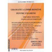 Gramatica limbii romane pentru examene 2500 grile tematice , explicate si comentate 2013 ( editura : Road Language Centre , autor : Alexandru Petricica ISBN 978-973-8823-8-22 )